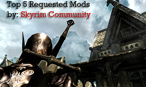 Top 5 needed Skyrim Mods: Requested by the Skyrim community