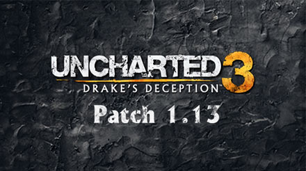 Uncharted 3: Patch 1.13 Notes – The Full Rundown and its HUGE!!!
